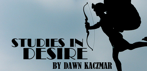 Studies in Desire, by Dawn Kaczmar