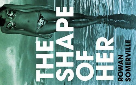Rowan Somerville&#039;s The Shape of Her